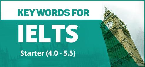 KEY WORDS FOR IELTS (Starter)