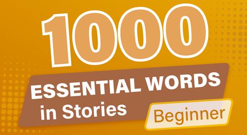 1000 ESSENTIAL WORDS in STORIES (Beginner)