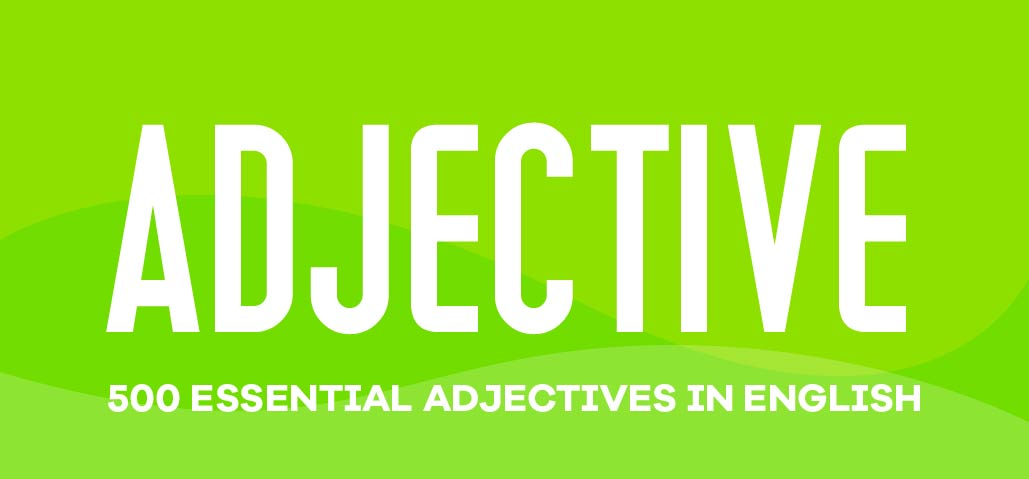 500 ESSENTIAL ADJECTIVES IN ENGLISH