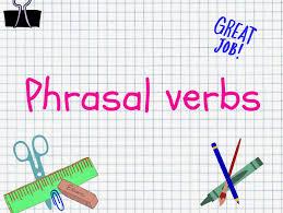 GRAMMAR - PHRASAL VERB 2