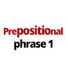 PREPOSITIONAL PHRASE 1