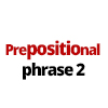 PREPOSITIONAL PHRASE 2
