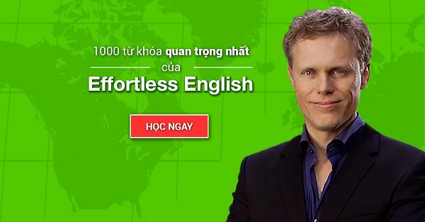 Bộ từ vựng Effortless English bao gồm 1000 từ khóa quan trọng nhất của giáo trình Original Effortless English.