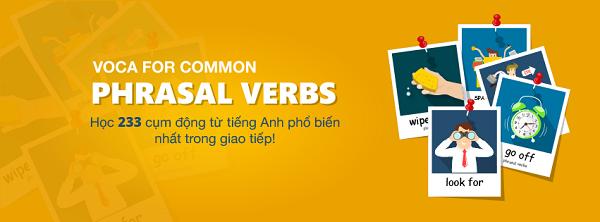 VOCA for Common Phrasal Verbs: 233 cụm động từ thường gặp nhất trong tiếng Anh