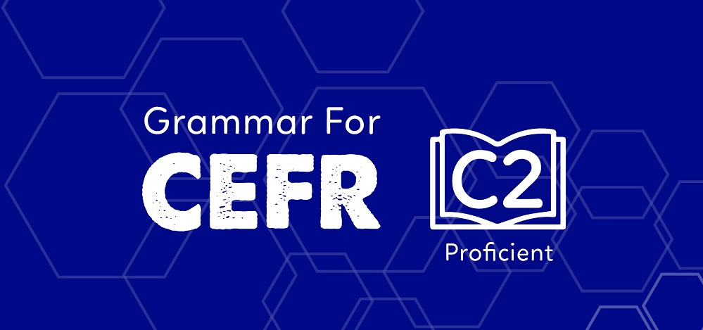 GRAMMAR FOR CEFR (C2)