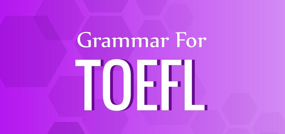 GRAMMAR FOR TOEFL TEST