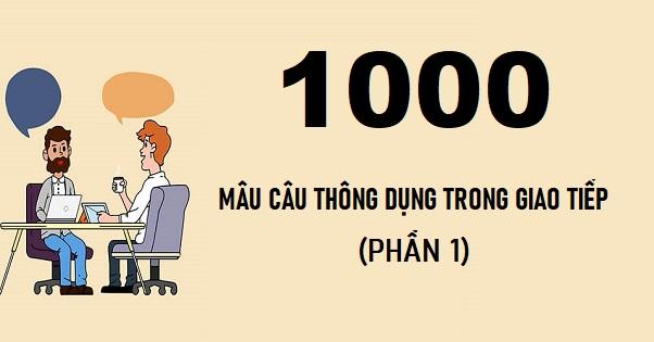1000 câu tiếng Anh thông dụng trong giao tiếp (Phần 1)
