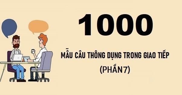 1000 câu tiếng Anh thông dụng trong giao tiếp (phần 7)