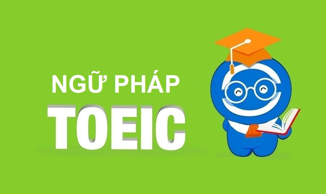 Tổng hợp Ngữ pháp Tiếng Anh luyện thi TOEIC 2019