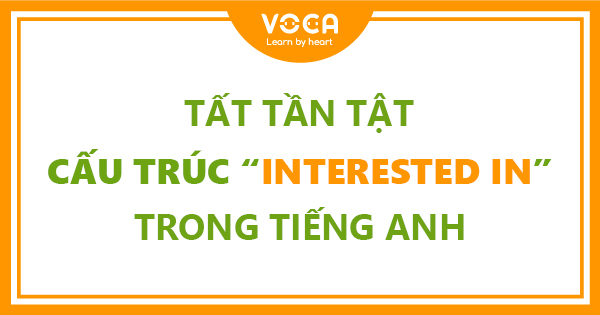 Cấu trúc interested in trong tiếng anh