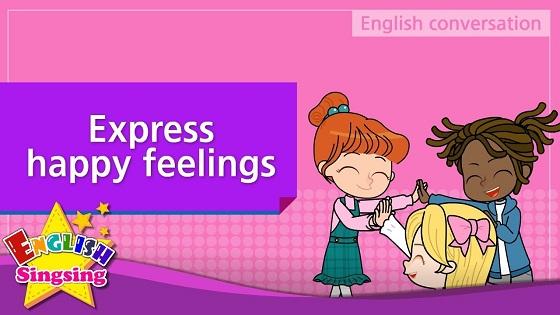 Tiếng Anh trẻ em | Chủ đề: Express happy feelings