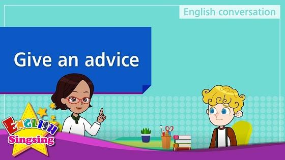 Tiếng Anh trẻ em | Chủ đề: Give an advice