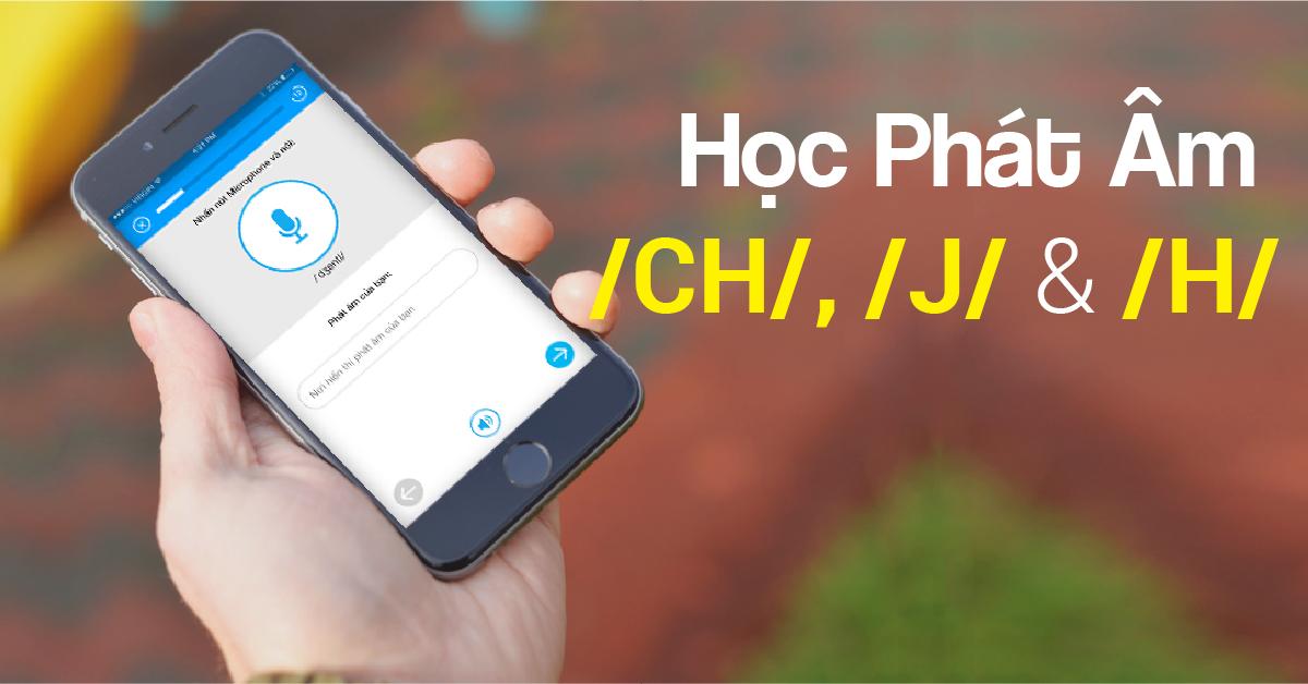 Học phát âm | phần 7: âm /CH/, /J/ và /H/