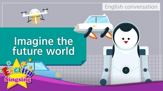 Tiếng Anh trẻ em | Chủ đề: Imagine the future world