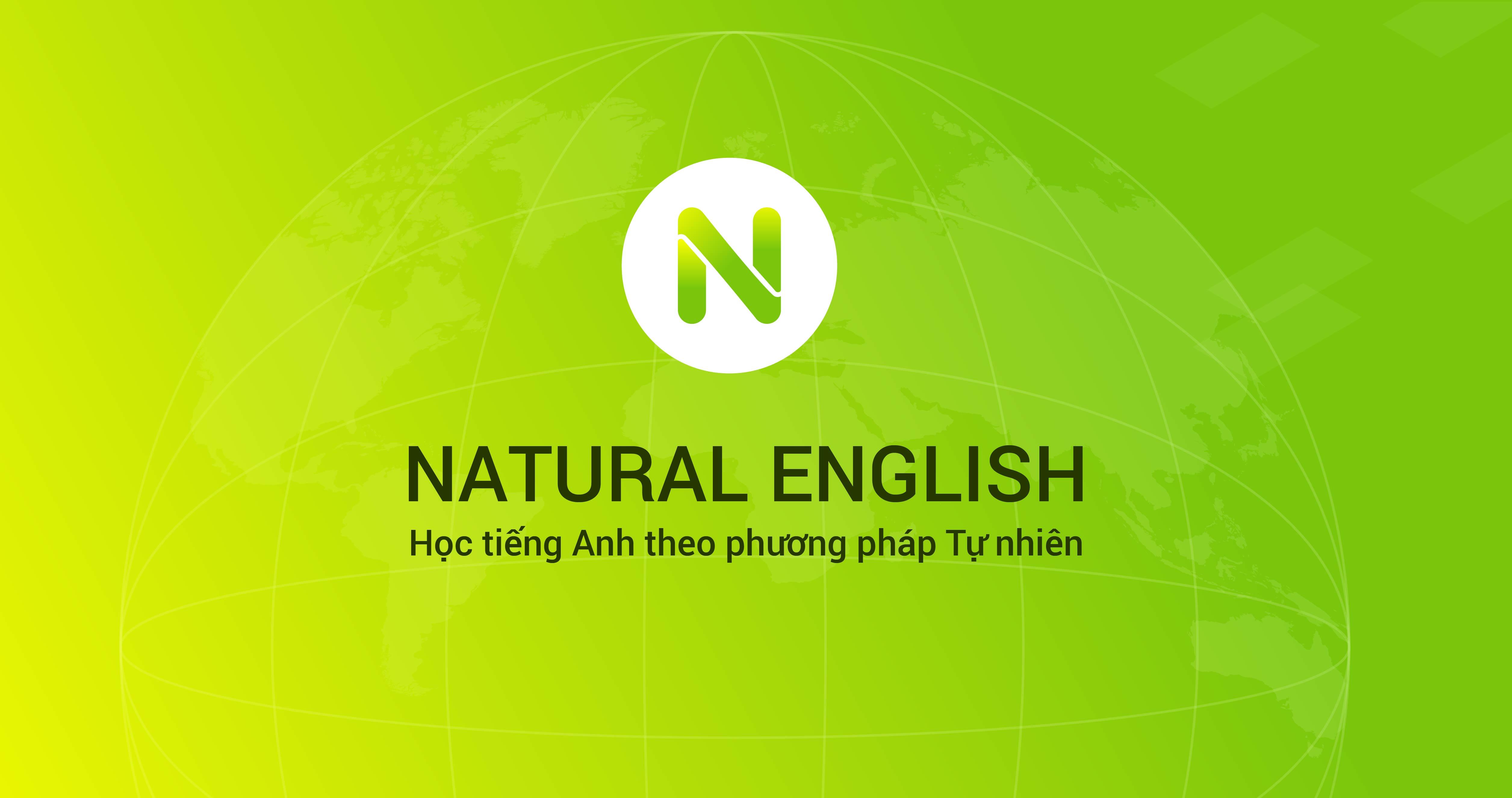 Natural English: Học tiếng Anh giao tiếp theo phương pháp tiếp cận ngôn ngữ tự nhiên