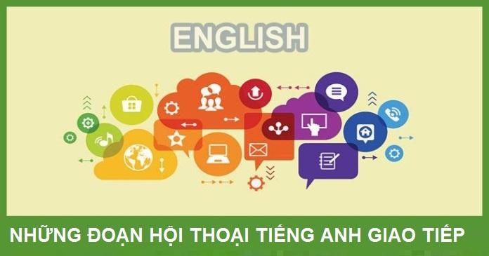 100 đoạn hội thoại Tiếng Anh giao tiếp theo tình huống (Phần 9)