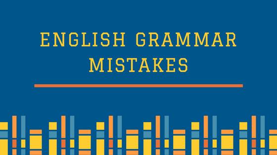 Những lỗi Ngữ pháp tiếng Anh thường gặp nhất
