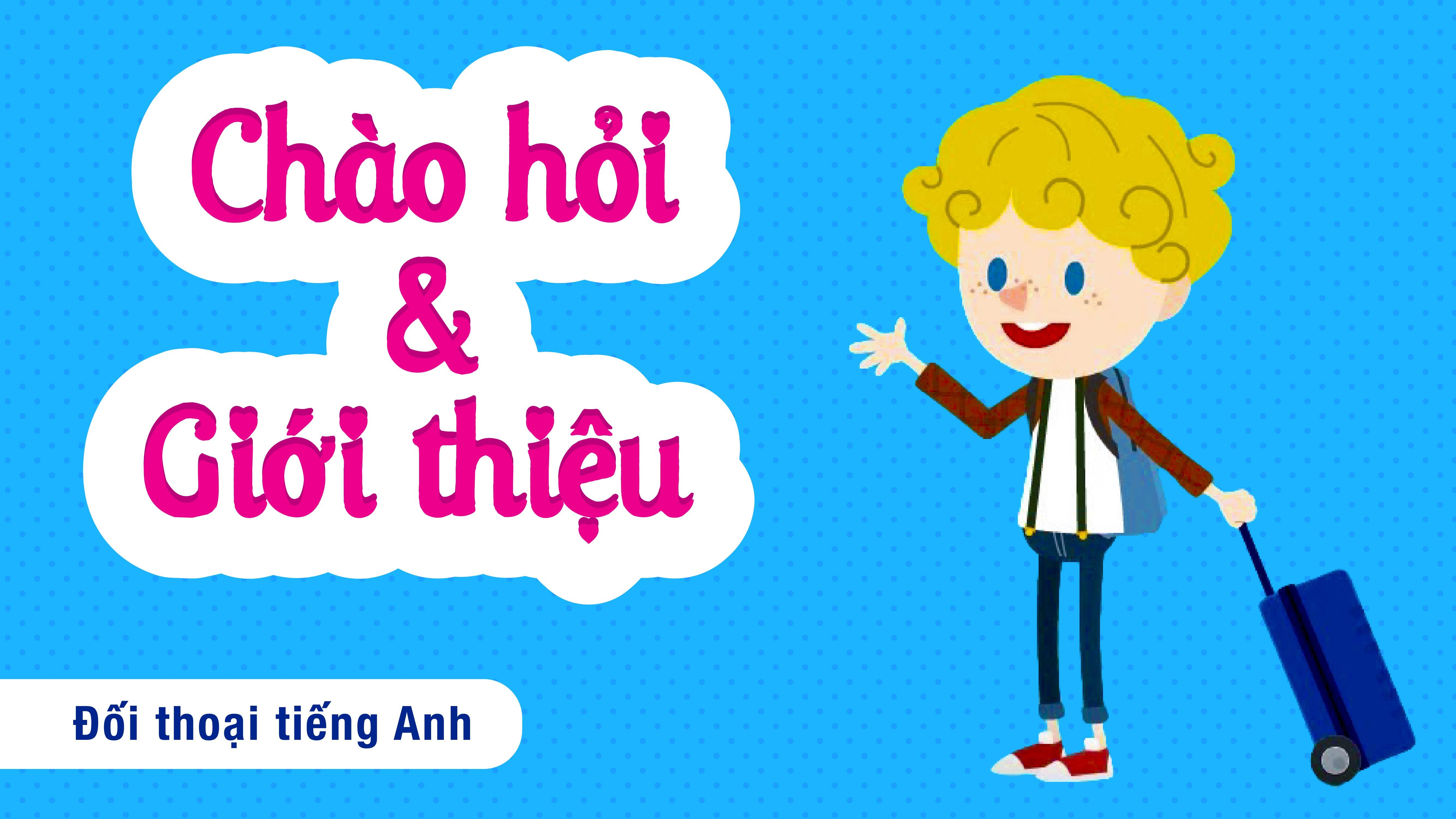 Tiếng Anh trẻ em | Chủ đề: Greeting & Introduction