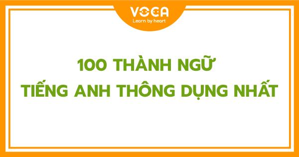 Trọn bộ 100 thành ngữ tiếng Anh thường gặp trong cuộc sống (có ảnh minh họa)