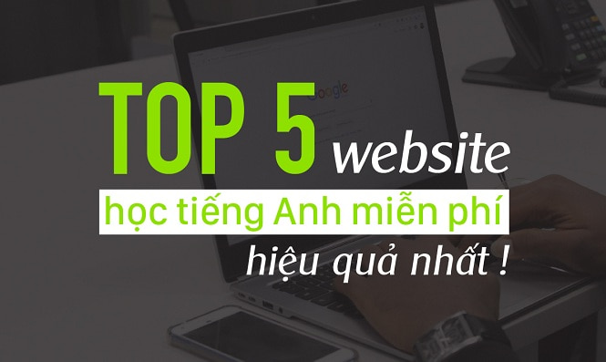 Top 5 Website học tiếng Anh Miễn phí hiệu quả nhất