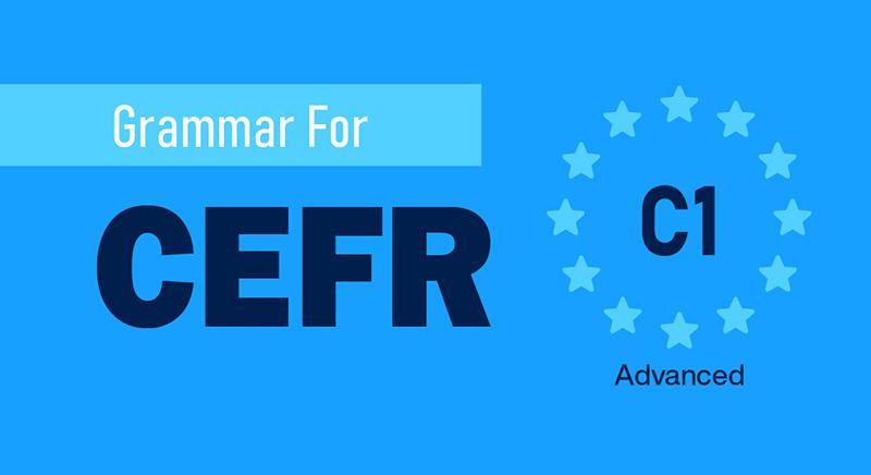 GRAMMAR FOR CEFR (C1)