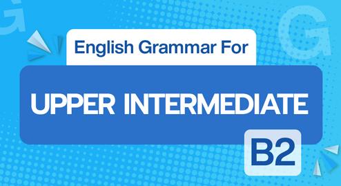 English Grammar For Upper Intermediate (B2)