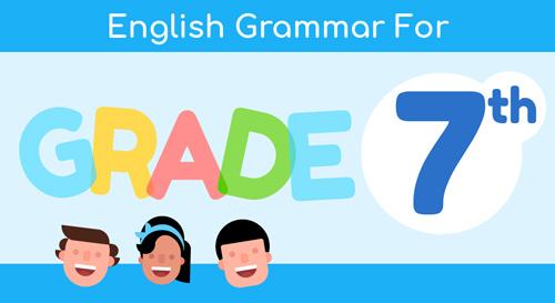 ENGLISH GRAMMAR FOR 7TH GRADE
